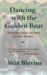 DANCING WITH THE GOLDEN BEAR is the third in Win Blevins Rendezvous Series.  Jedidiah Smith takes a group of mountain men into Mexican California, all searching for riches.