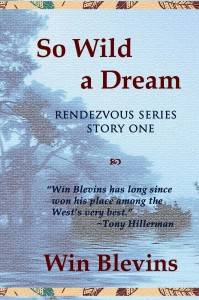 SO WILD A DREAM is an award-winning novel. The first in Blevins' RENDEZVOUS SERIES, our main character meets Native Americans ontheir own terms and learns he is a survivor in the wilderness.