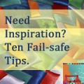 Need Inspiration?  Ten Fail-safe Tips.