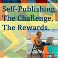 Self-Publishing. The Challenge, The Rewards.