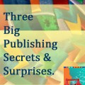Three Big Publishing Secrets and Surprises