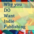 Why You DO Want Indie Publishing