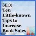 SEO:  Ten Little-Known Tips to Increase Book Sales